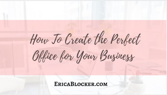 How To Create The Perfect Office For Your Business