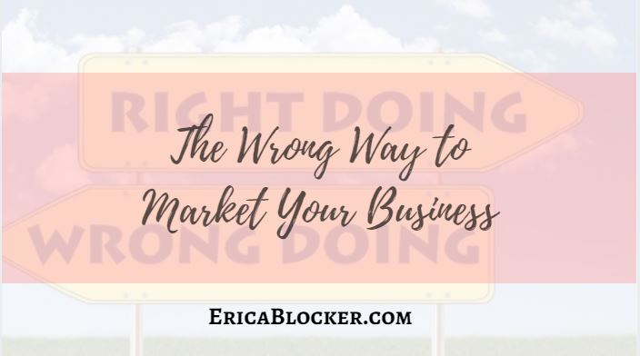 The Wrong Way To Market Your Business