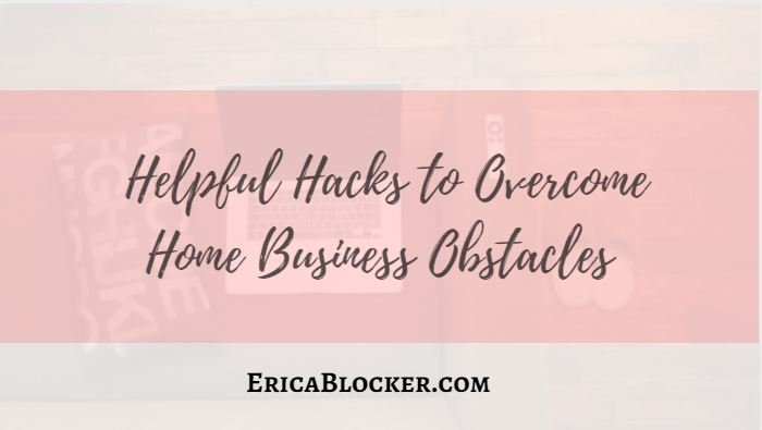 Helpful Hacks To Overcome Home Business Obstacles