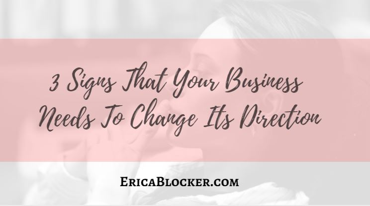 3 Signs That Your Business Needs To Change Its Direction