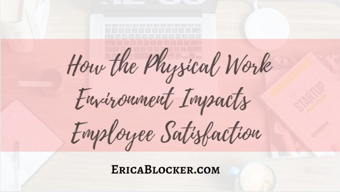 How The Physical Work Environment Impacts Employee Satisfaction