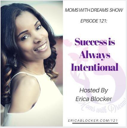 MWD 121: Success Is Always Intentional w/Erica Blocker