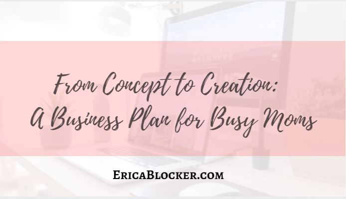 From Concept to Creation: A Business Plan for Busy Moms