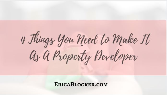 4 Things You Need To Make It As A Property Developer
