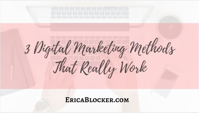 3 Digital Marketing Methods That Really Work