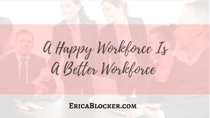 A Happy Workforce Is A Better Workforce