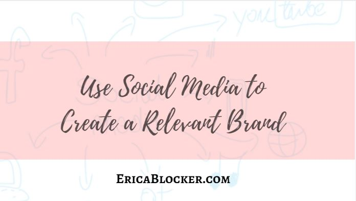 Use Social Media To Create A Relevant Brand