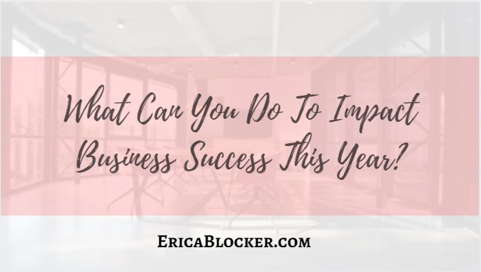 What Can You Do To Impact Business Success This Year?