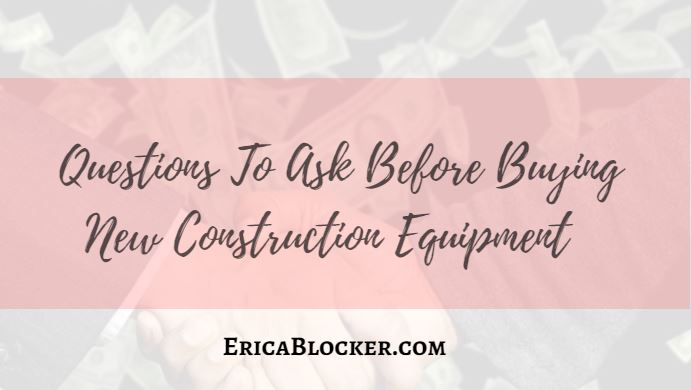 Questions To Ask Before Buying New Construction Equipment