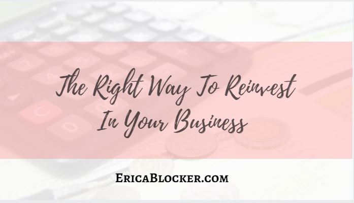The Right Way To Reinvest In Your Business