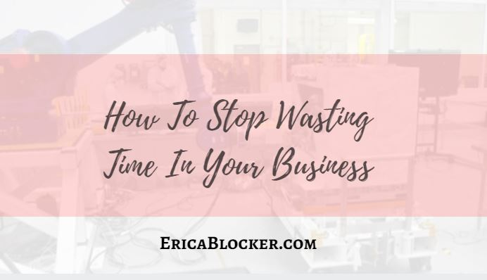 How To Stop Wasting Time In Your Business