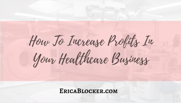 How To Increase Profits In Your Healthcare Business