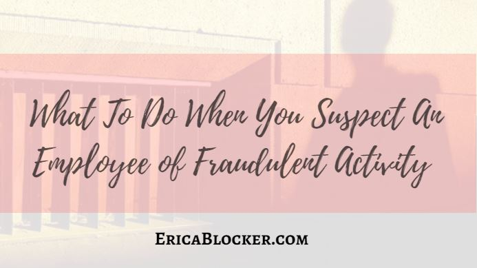 What To Do When You Suspect An Employee Of Fraudulent Activity