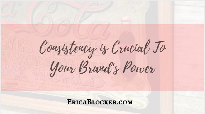 Consistency Is Crucial To Your Brand's Power