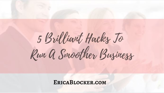 5 Brilliant Hacks To Run A Smoother Business