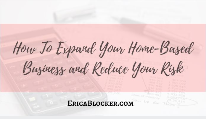 How To Expand Your Home-Based Business and Reduce Your Risk