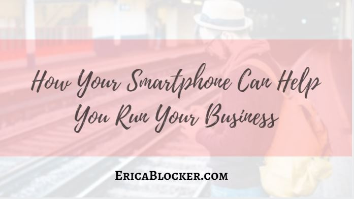 How Your Smartphone Can Help You Run Your Business