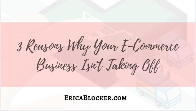 3 Reasons Why Your E-Commerce Business Isn't Taking Off
