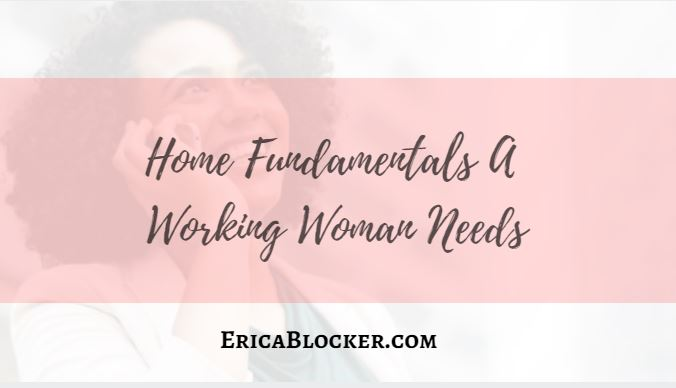 Home Fundamentals A Working Woman Needs