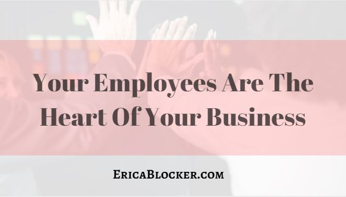 Your Employees Are The Heart Of Your Business