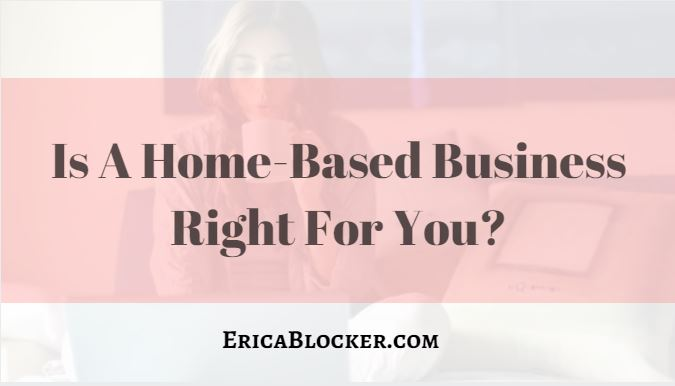 Is A Home-Based Business Right For You?