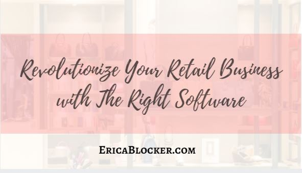 Revolutionize Your Retail Business With The Right Software