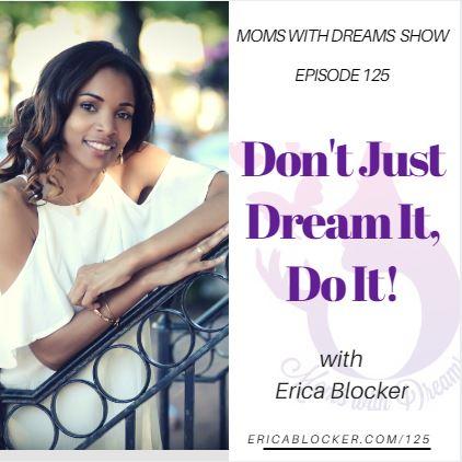 MWD 125: Don't Just Dream It, Do It!