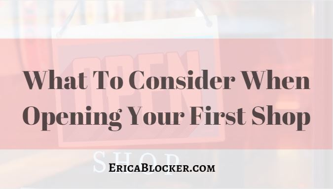 What To Consider When Opening Your First Shop
