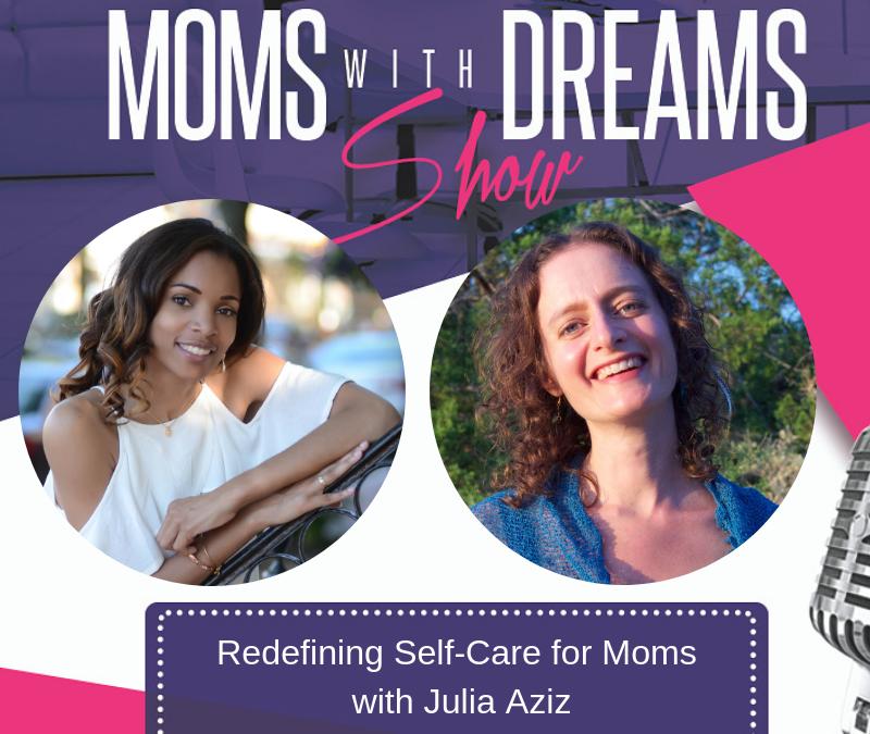 MWD 127: Redefining Self-Care for Moms w/Julia Aziz