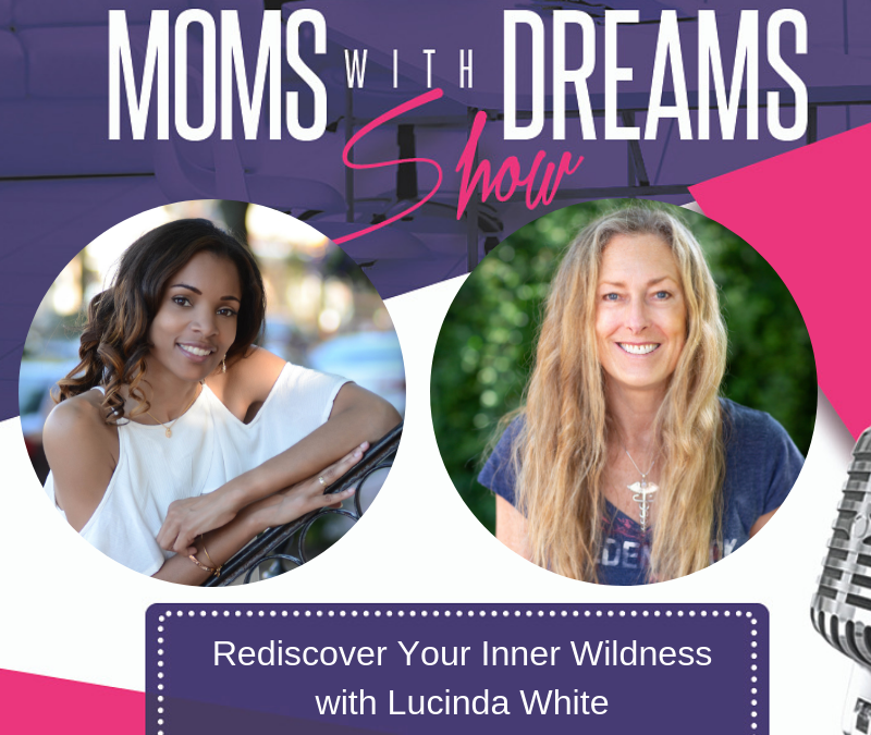 MWD 129: Rediscover Your Inner Wildness w/Lucinda White