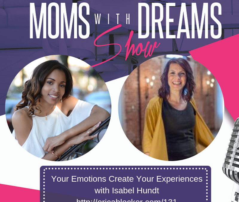 MWD 131: Your Emotions Create Your Experiences w/Isabel Hundt