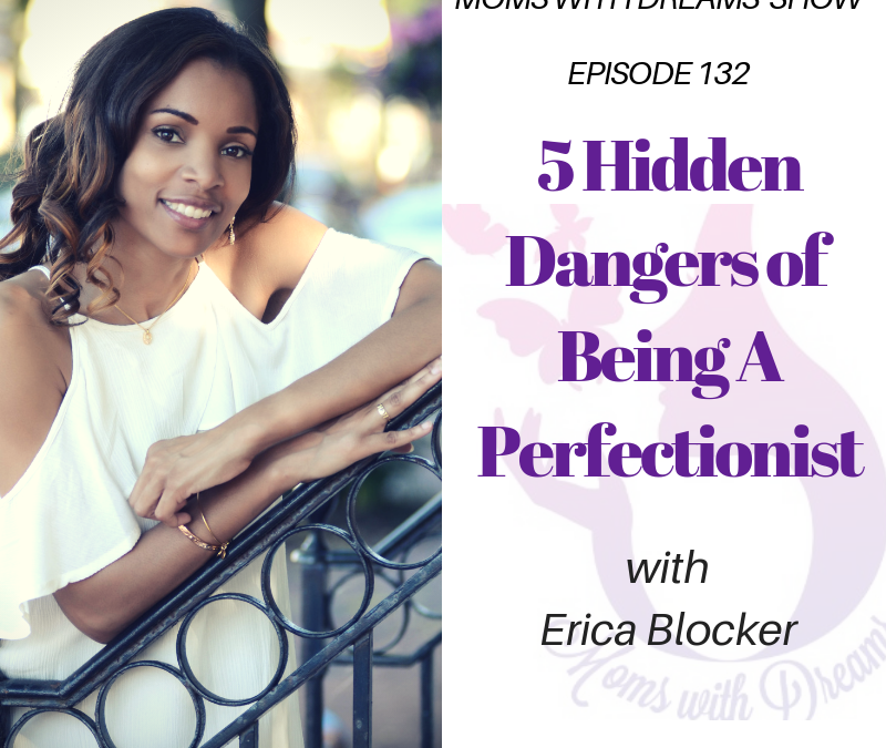 MWD 132: 5 Hidden Dangers of Being A Perfectionist w/Erica Blocker