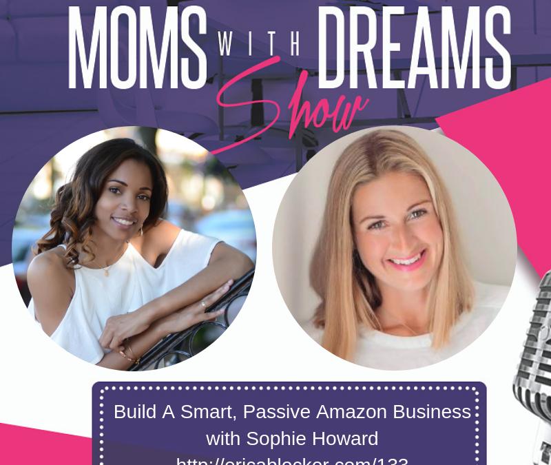MWD 133: Build A Smart, Passive Amazon Business w/Sophie Howard