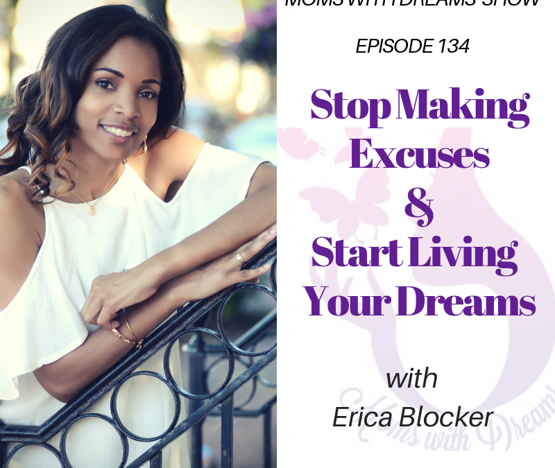 MWD 134: Stop Making Excuses & Start Living Your Dreams w/Erica Blocker