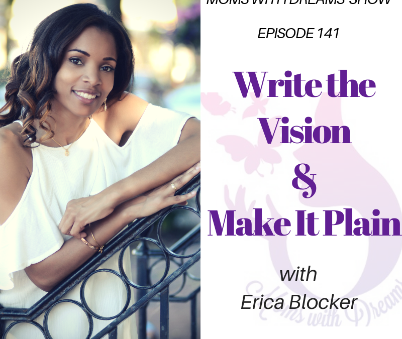 MWD 141: Write the Vision and Make it Plain w/Erica Blocker