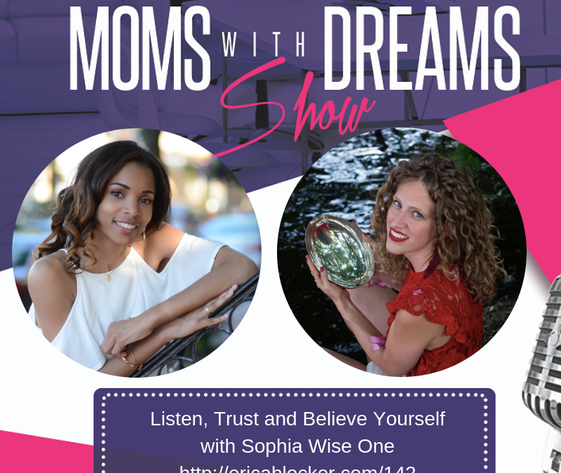 MWD 142: Listen, Trust and Believe Yourself w/Sophia Wise One