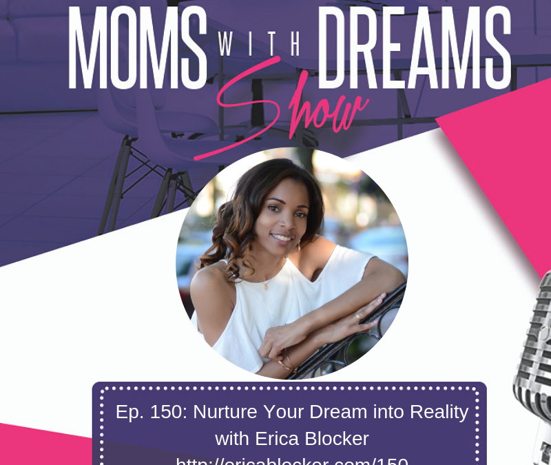 MWD 150: Nurture Your Dream into Your Reality w/Erica Blocker