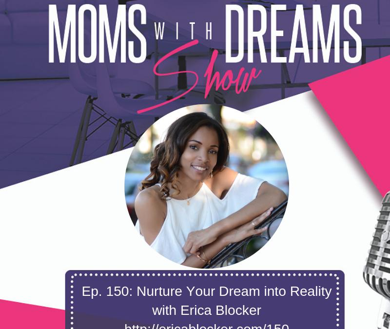 MWD 150: Nurture Your Dream into Your Reality w/Erica Blocker