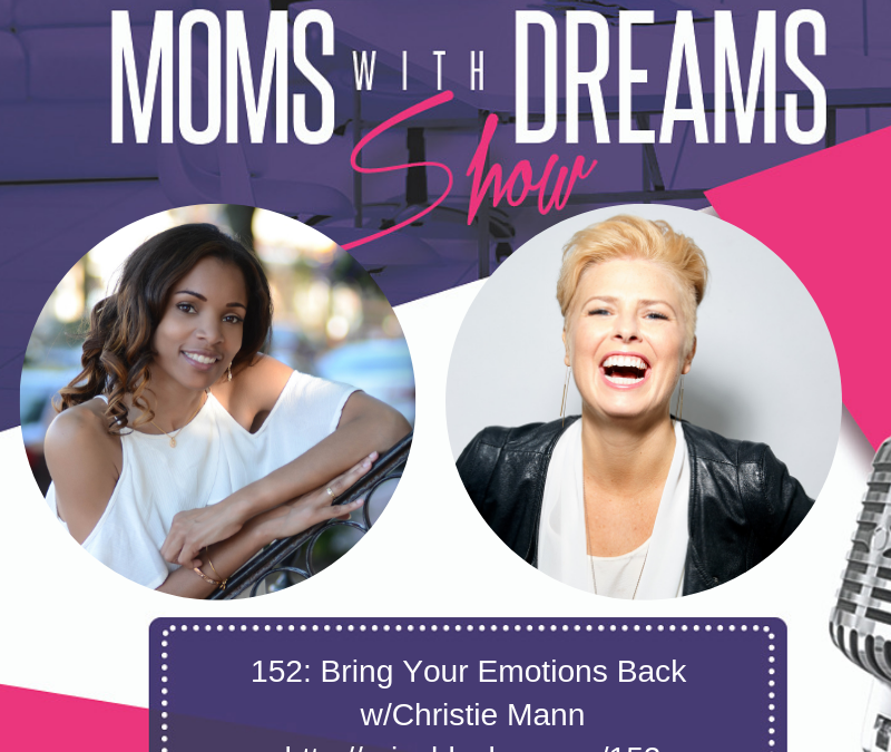 MWD 152: Bring Your Emotions Back w/Christie Mann