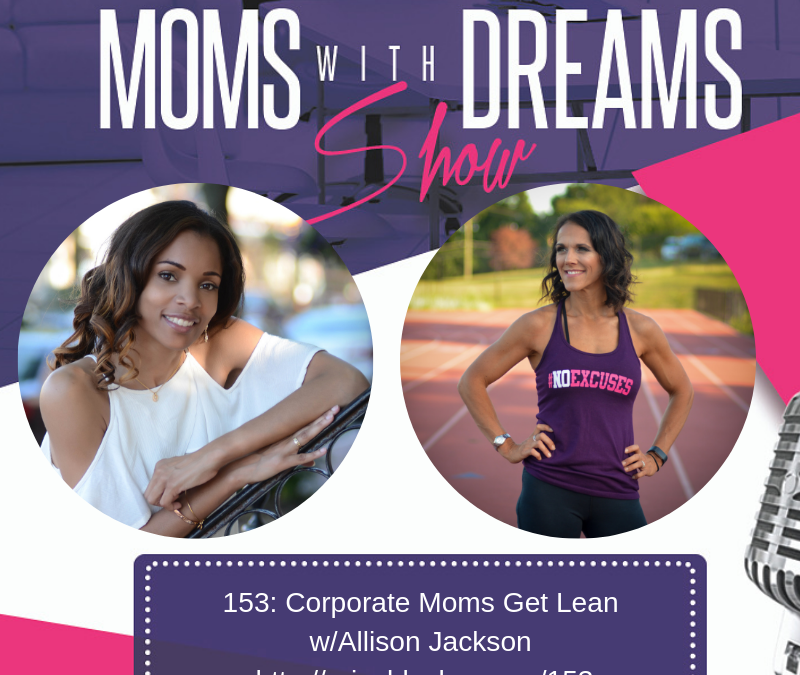 MWD 153: Corporate Moms Get Lean w/Allison Jackson