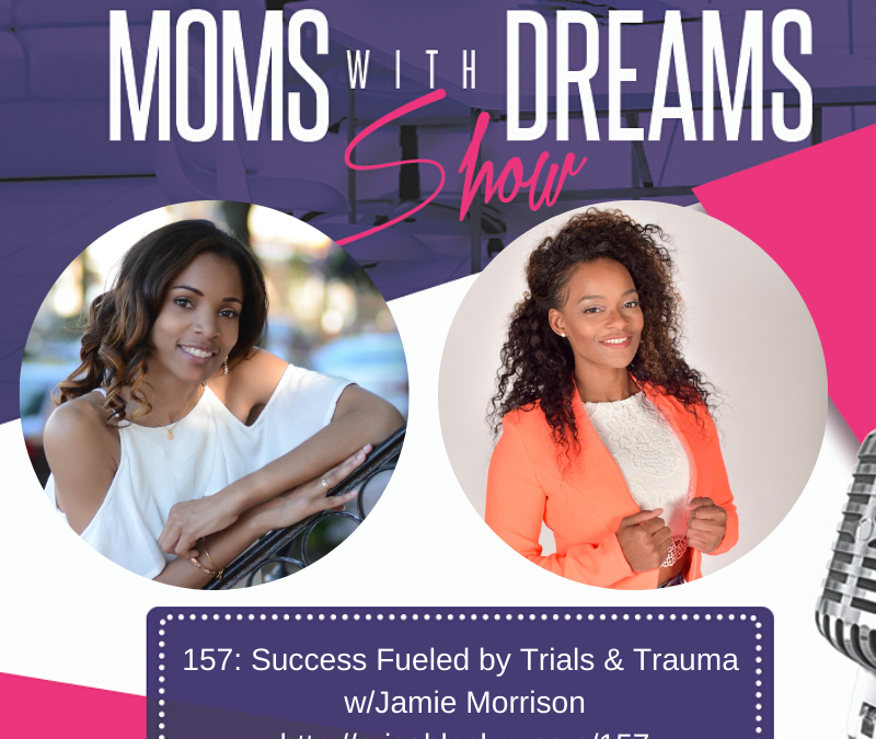MWD 157: Success Fueled by Trials & Trauma w/Jamie Morrison