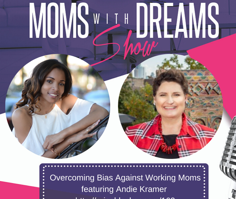 MWD 162: Overcoming Bias Against Working Moms w/Andie Kramer