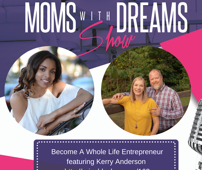 MWD 163: Become A Whole Life Entrepreneur w/Kerry Anderson
