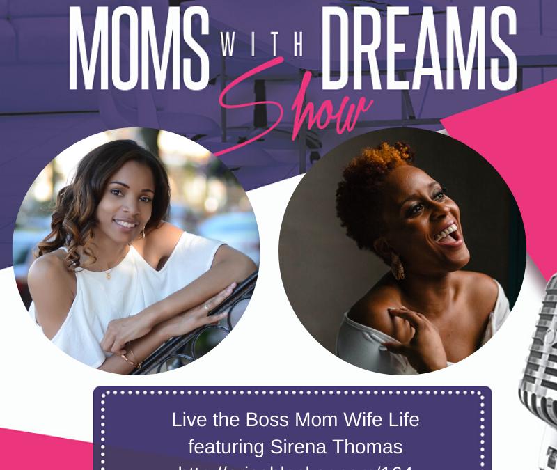 MWD 164: Live the Boss Mom Wife Life w/Sirena Thomas