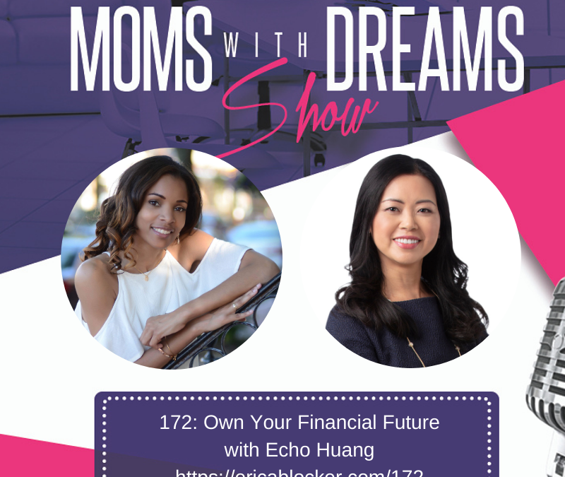 MWD 172: Own Your Financial Future with Echo Huang