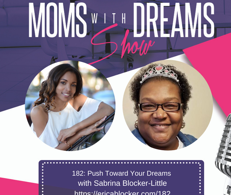MWD 182: Push Toward Your Dreams with Sabrina Blocker-Little